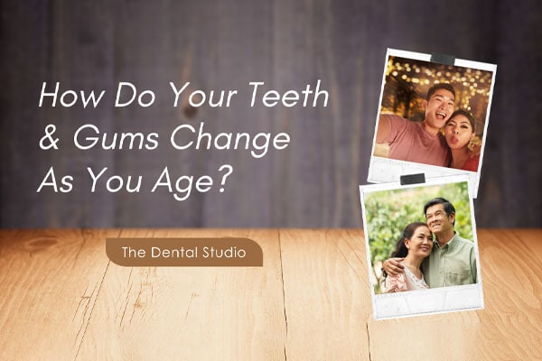 How Do Your Teeth and Gums Change as You Age
